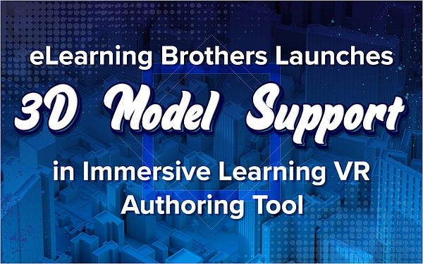 eLearning Brothers Launches 3D Model Support in Immersive Learning VR Authoring Tool