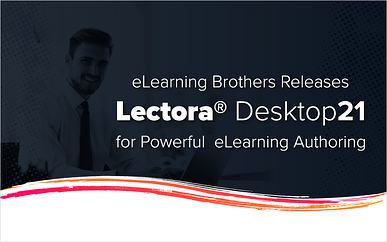 eLearning Brothers Releases Lectora Desktop 21 for Powerful eLearning Authoring