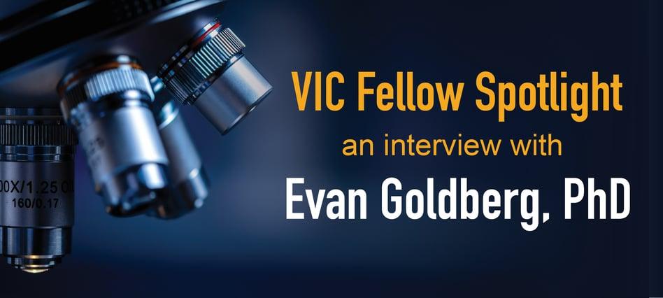VIC Fellows Spotlight: Evan Goldberg, PhD
