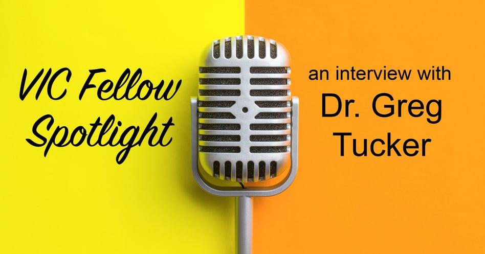 VIC Fellow Spotlight: Dr. Greg Tucker