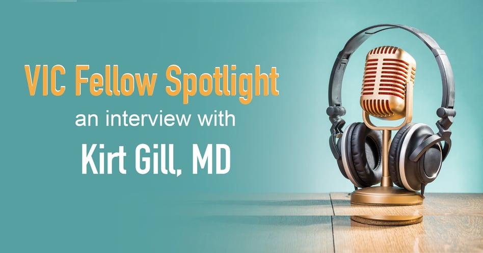 VIC Fellows Spotlight: Kirt Gill, MD