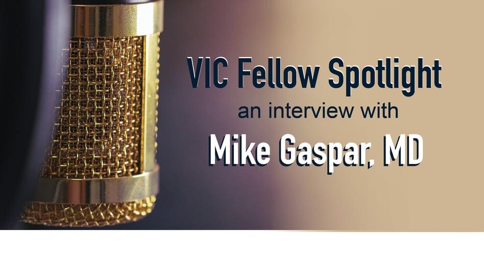VIC Fellows Spotlight: Michael Gaspar, MD