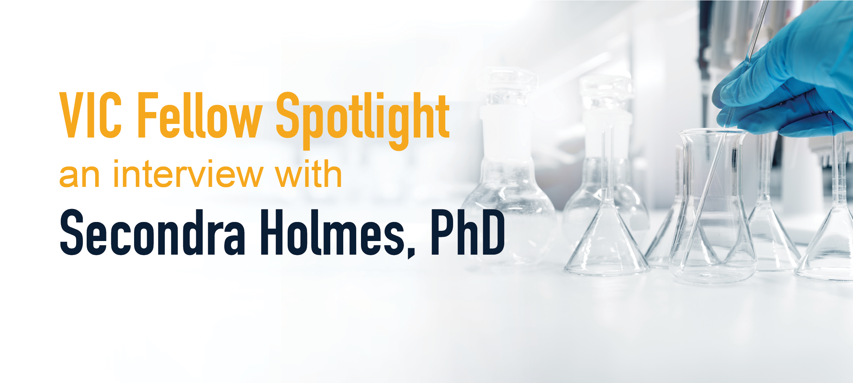 VIC Fellows Spotlight: Secondra Holmes, PhD