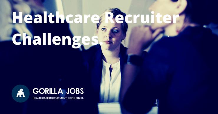 Gorilla Jobs Blog Challenges For Healthcare Recruiters