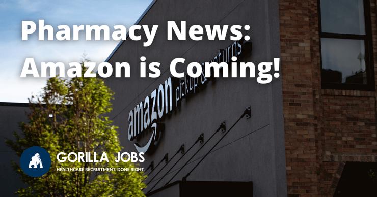 Gorilla Jobs Blog Pharmacy News Amazon Pharmacy Is Coming