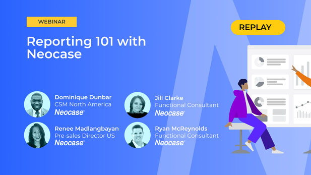 Webinar Replay: Reporting 101 with Neocase