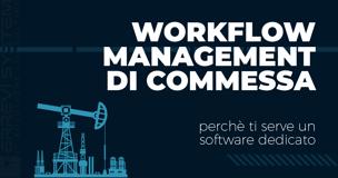 Perché ti serve un software dedicato per il workflow management della commessa