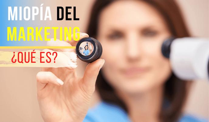 ¿Qué es la Miopía del Marketing?