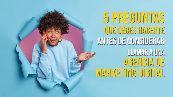 5 Preguntas Que Debes Hacerte Antes De Llamar A Una Agencia De Marketing