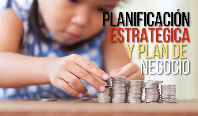 Planificación Estratégica y el Plan de Negocio