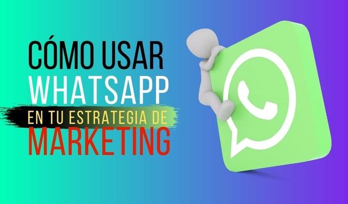 Cómo Usar WhatsApp en tu Estrategia de Marketing