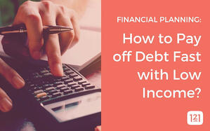 Financial Planning: How to Pay off Debt Fast with Low Income?