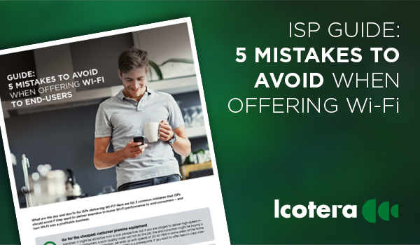 ISP Guide: 5 mistakes to avoid when offering Wi-Fi to end-users