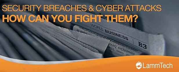 Security Breaches and Cyber Attacks: How Can You Fight Them?