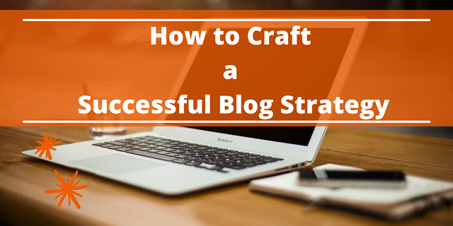 How to Craft a Successful Blog Strategy