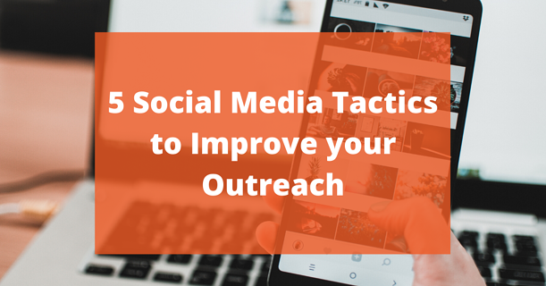 5 Social Media Tactics to Improve your Outreach