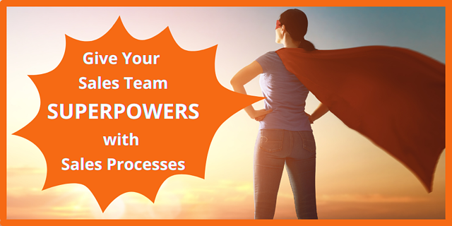 Give Your Sales Team Superpowers with Sales Processes