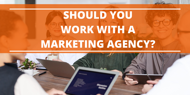 Should You Work With A Marketing Agency?