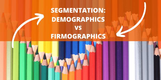 Segmentation: Demographics vs. Firmographics