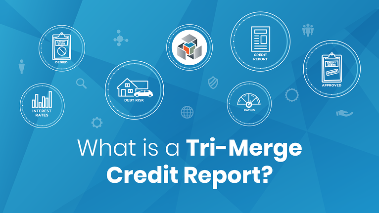 What is a Tri-Merge Credit Report?