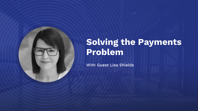 Solving the Payment Problem with Lisa Shields