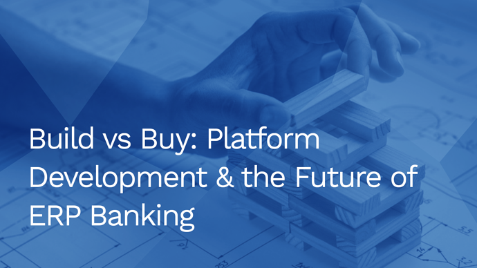 Build versus Buy: Platform Development & The Future of ERP banking