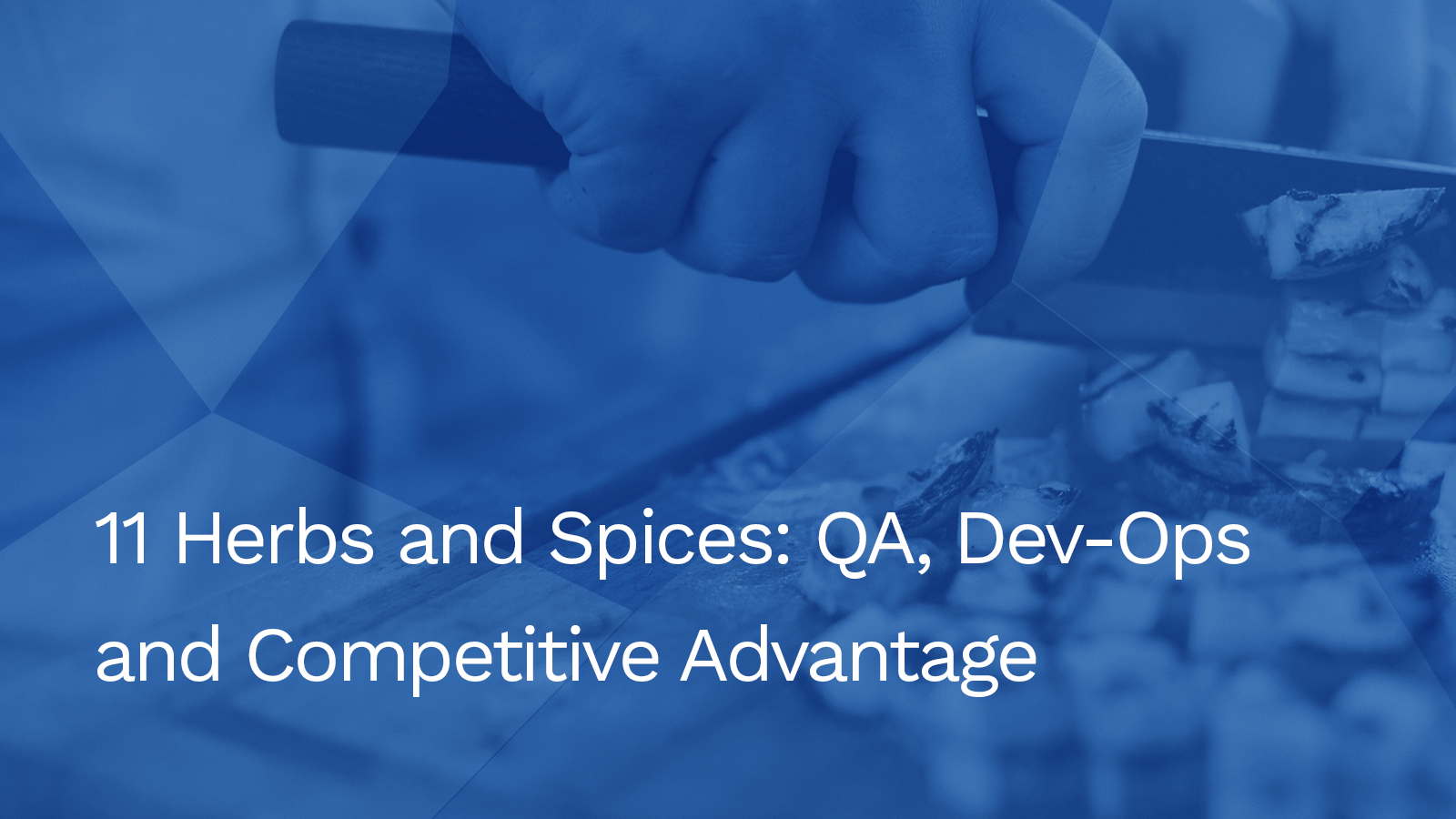 11 Herbs and Spices: QA, Dev-Ops and Competitive Advantage