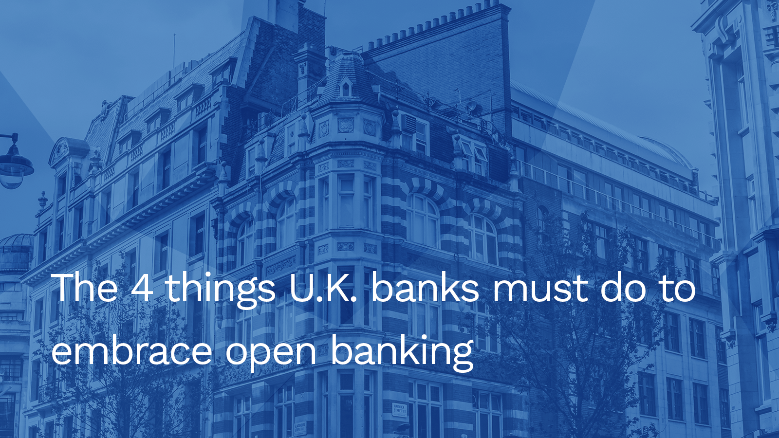 The 4 things U.K. banks must do to embrace open banking