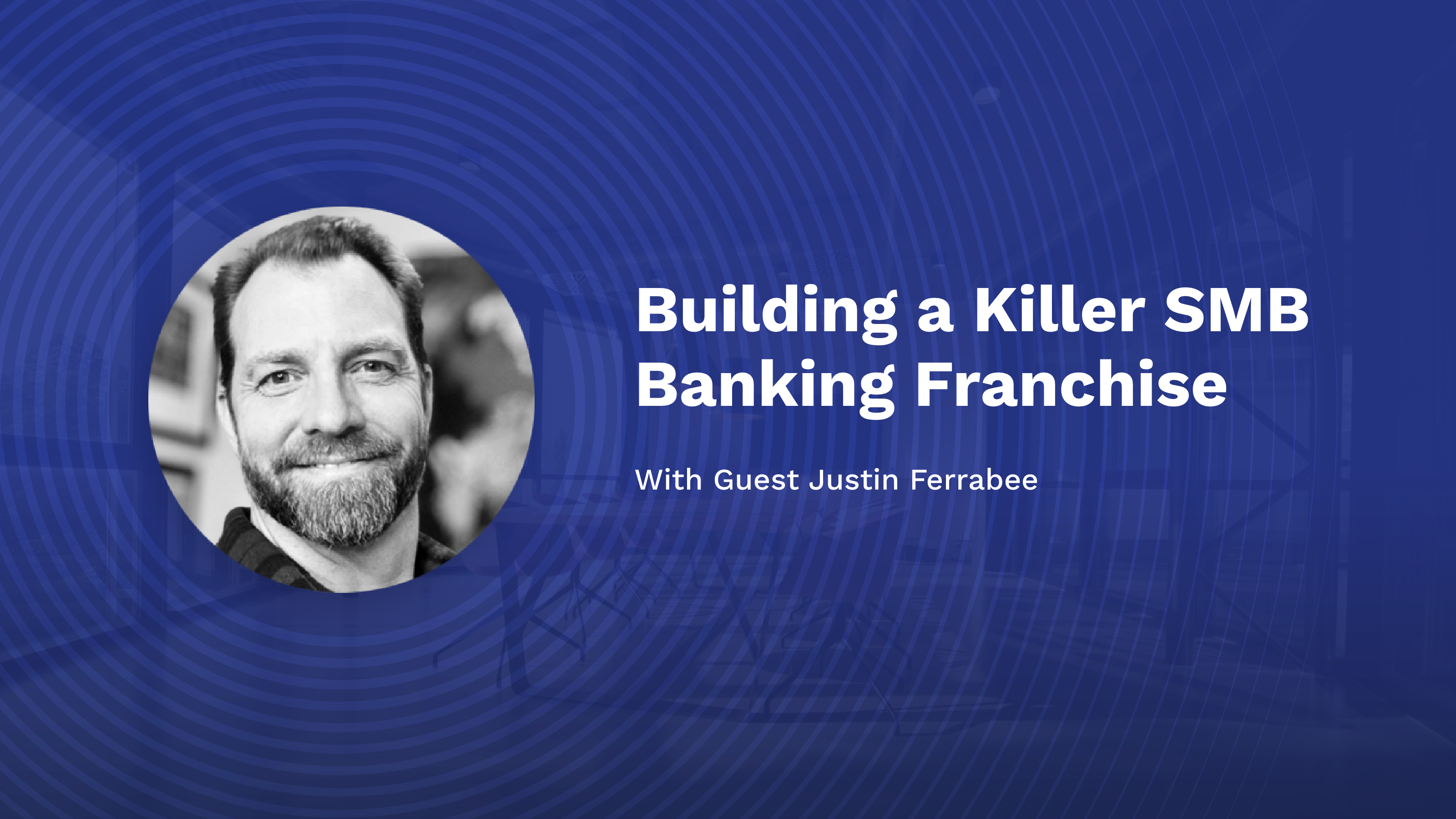 Building a Killer SMB Banking Franchise with Justin Ferrabee