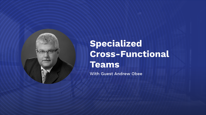 Specialized Cross-Functional Teams with Guest Andrew Obee