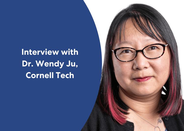 Dr. Wendy Ju, Cornell Tech