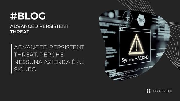 Advanced Persistent Threat: perché nessuna azienda è al sicuro