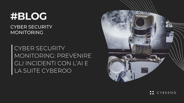 Cyber Security Monitoring: prevenire gli incidenti con l'AI e la Suite Cyberoo