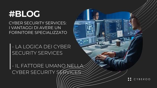 Cyber Security Services: i vantaggi di avere un fornitore specializzato
