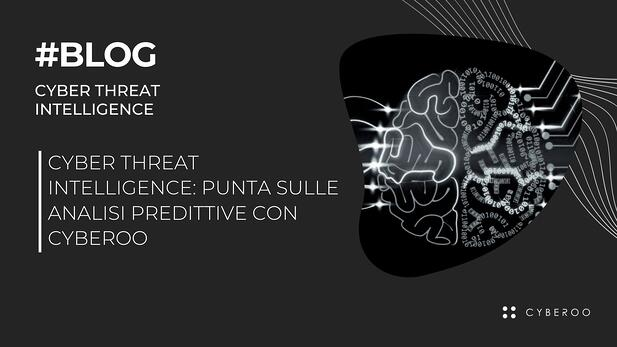 Cyber Threat Intelligence: perché puntare sulle analisi predittive