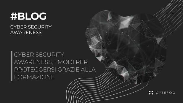 Cyber Security Awareness, i modi per proteggersi grazie alla formazione