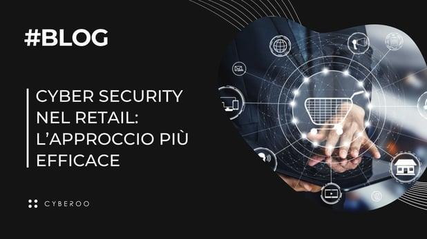 Cyber security nel retail: l'approccio più efficace – Case study