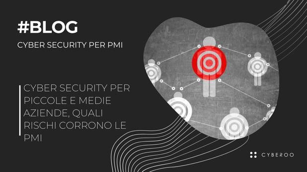 Cyber security per piccole e medie aziende, quali rischi corrono le PMI