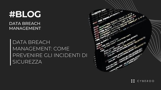 Data Breach Management: come prevenire gli incidenti di sicurezza