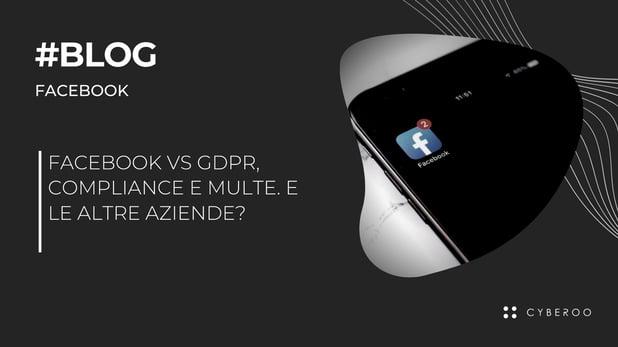 Facebook vs GDPR, compliance e multe. E le altre aziende?
