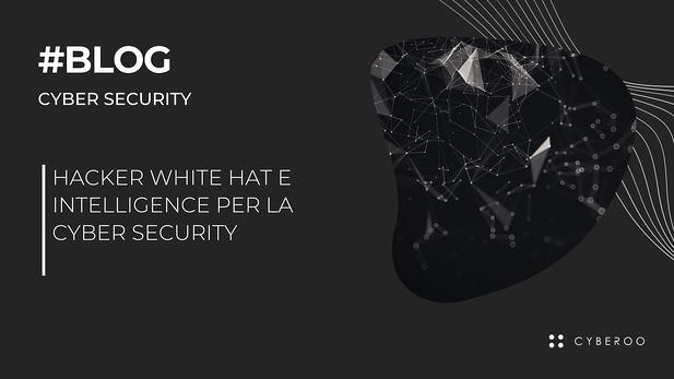 Hacker white hat e Intelligence per la Cyber Security