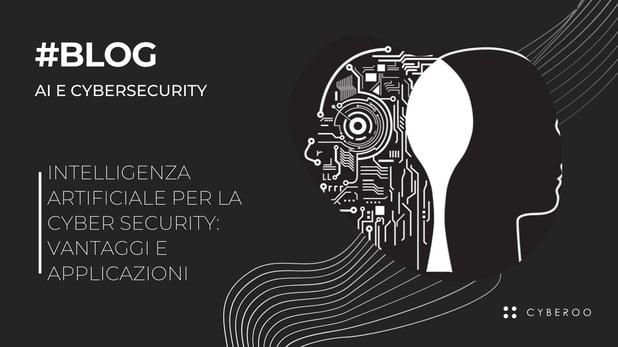 Intelligenza artificiale per la cyber security: vantaggi e applicazioni