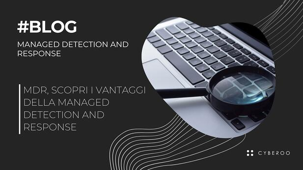 Mdr, scopri i vantaggi della Managed Detection and Response