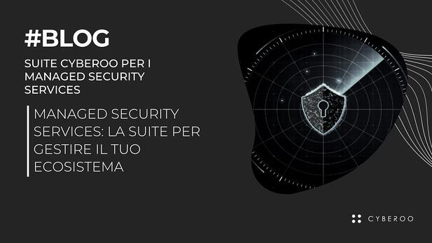 Managed Security Services: la Suite per gestire il tuo ecosistema