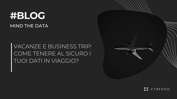 Vacanze e Business Trip: come tenere al sicuro i tuoi dati in viaggio?