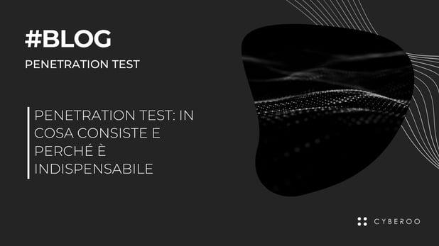 Penetration test: in cosa consiste e perché è indispensabile