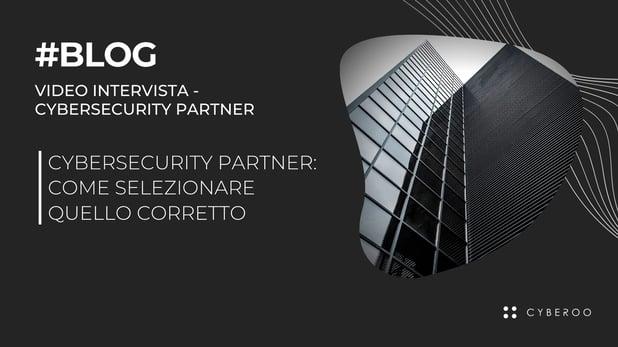 Cybersecurity Partner: come selezionare quello corretto