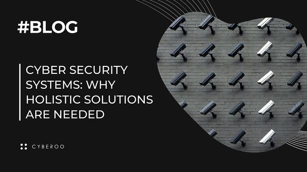 Cyber security systems: why holistic solutions are needed