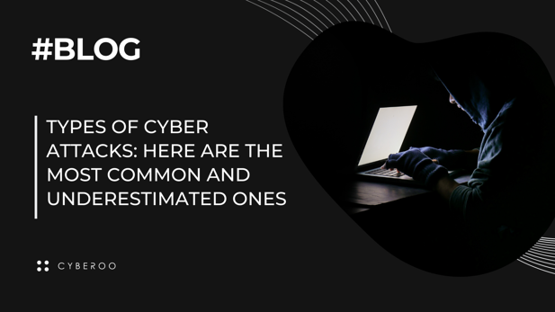 Types of cyber attacks: here are the most common and underestimated ones