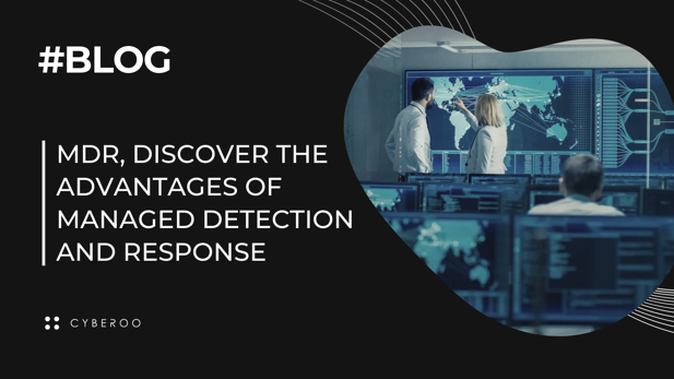 MDR, discover the advantages of Managed Detection and Response